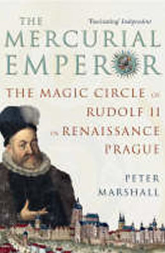 The Mercurial Emperor : The Magic Circle of Rudolf II in Renaissance Prague - Peter H. Marshall