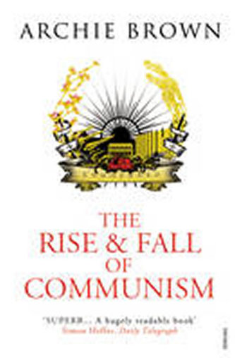 The Rise and Fall of Communism - Archie Brown