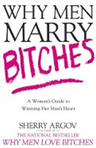 Why Men Marry Bitches : A Woman´s Guide to Winning Her Man´s Heart - Sherry Argovová