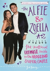 The Alfie and Zoella A-Z - The Unofficial Ultimate Guide to the Vlogging Super-Couple