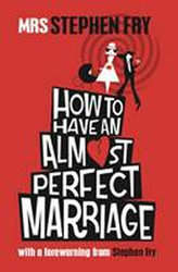 How to Have an Almost Perfect Marriage  - hardback