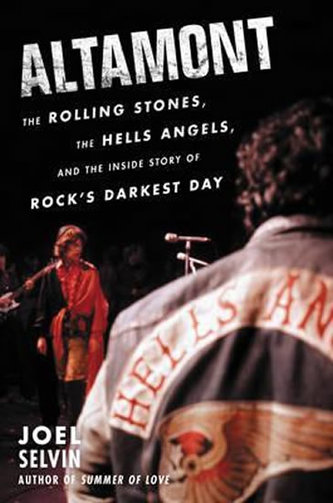 Altamont : The Rolling Stones, the Hells Angels, and the Inside Story of Rock´s Darkest Day - Selvin Joel