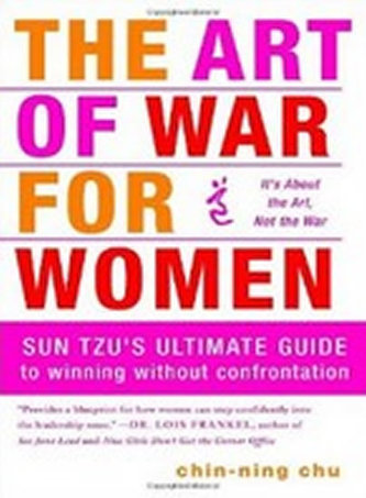 The Art of War for Women: Sun Tzu´s Ultimate Guide to Winning Without Confrontation - Chu Chin-Ning