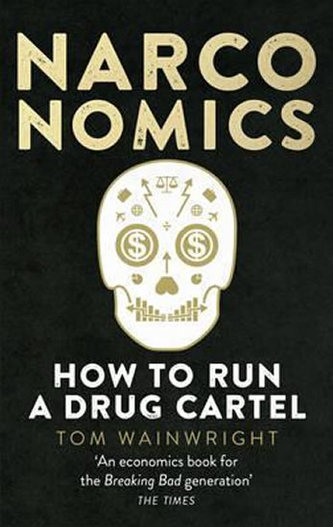 Narconomics: How to Run a Drug Cartel - Wainwright, Tom