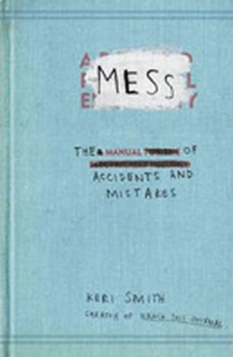 Mess - The Manual of Accidents and Mistakes - Keri Smithová