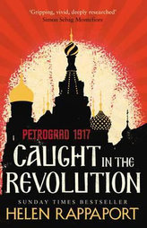 Caught in the Revolution: Petrograd, 1917