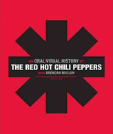 The Red Hot Chili Peppers - An Oral/Visual History