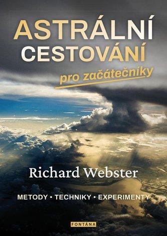Astrální cestování pro začátečníky * metody * techniky * experimenty - Richard Webster