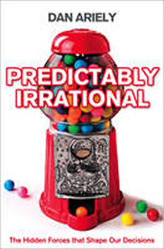 Predictably Irrational : The Hidden Forces That Shape Our Decisions - Dan Ariely