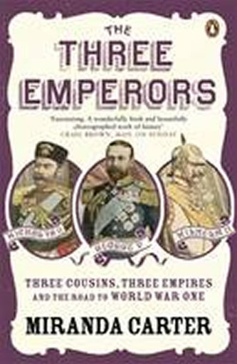 The Three Emperors : Three Cousins, Three Empires and the Road to World War One - Angela Carterová