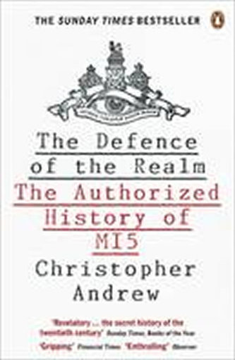 The Defence of the Realm : The Authorized History of MI5 - Christopher M. Andrew