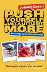 Push Yourself Just A Little Bit More : Backstage at Le Tour De France