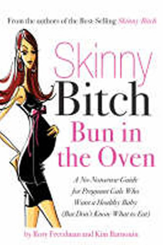 Skinny Bitch Bun in the Oven : A Gutsy Guide to Becoming One Hot (and Healthy) Mother! - Rory Freedmanová; Kim Barnouinová