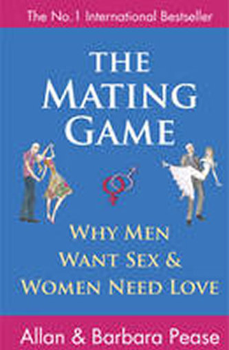 The Mating Game : Why Men Want Sex and Women Need Love - Allan a Barbara Peasovi