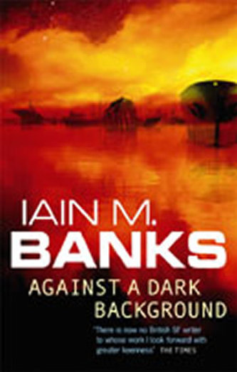 Against a Dark Background - Banks Iain M.
