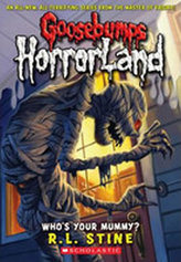 Goosebumps Horrorland: Who´s Your Mummy?