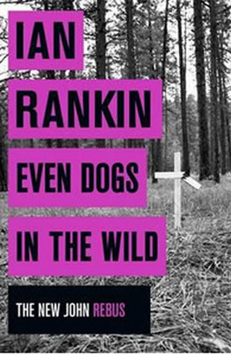 Even Dogs in the Wild - The New John Rebus - Ian Rankin