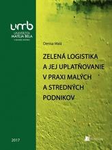 Zelená logistika a jej uplatňovanie v praxi malých a stredných podnikov