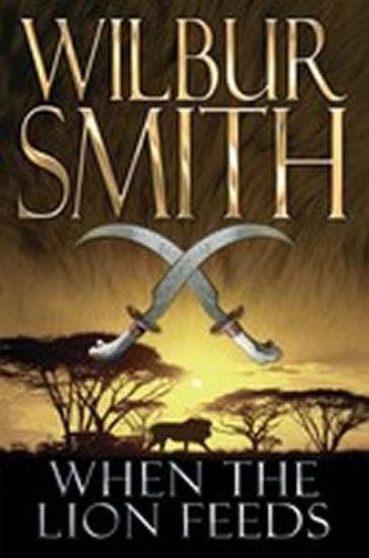 When the Lion Feeds - Wilbur A. Smith