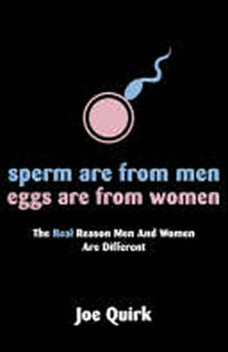 Sperm are from Men, Eggs are from Women - Joe Quirk