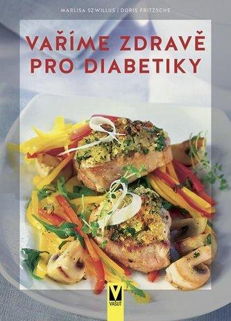 Vaříme zdravě pro diabetiky - Marlisa Szwillus