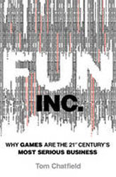 Fun Inc. : Why Games are the 21st Century´s Most Serious Business
