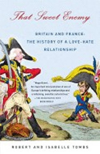 That Sweet Enemy : Britain and France: The History of a Love-Hate Relationship - Tombs, Robert