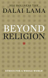 Beyond Religion : Ethics for a Whole World