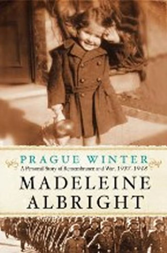 Prague Winter : A Personal Story of Remembrance and War, 1937-1948 - Madeleine Albrightová