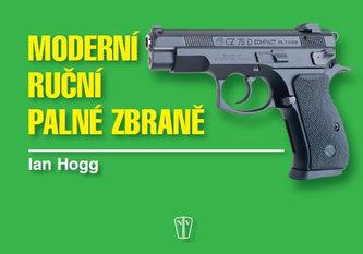 Moderní ruční palné zbraně - Hogg Ian V.