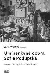 Umíněnkyně dobra Sofie Podlipská - Kapitola z dějin literárního midcultu 19. století