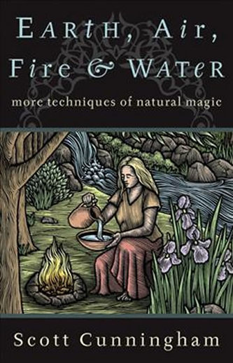 Earth, Air, Fire and Water - More Techniques of Natural Magic - Scott Cunningham