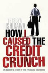 How I Caused the Credit Crunch