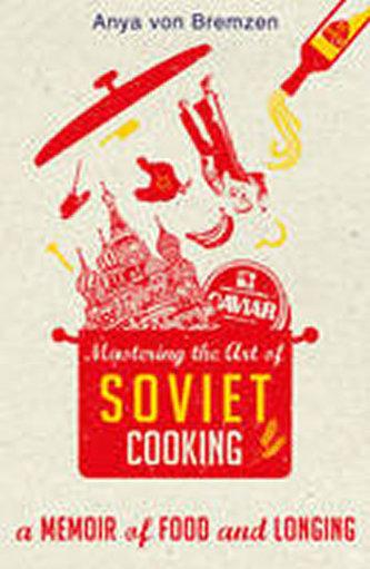 Mastering the Art of Soviet Cooking - Bremzen, Anya von