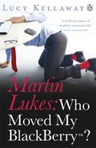 Martin Lukes: Who Moved My BlackBerry? - Kellaway Lucy