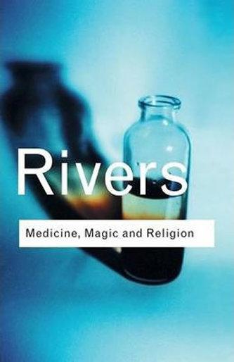 Medicine, Magic and Religion - Rivers W. H. R.