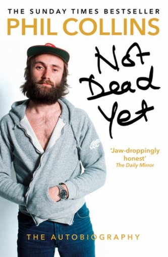 Not Dead Yet: The Autobiography - Philip Collins