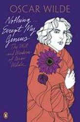 Nothing ... Except My Genius: The Wit and Wisdom of Oscar Wilde