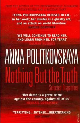 Nothing But the Truth: Selected Dispatches - Politkovská Anna