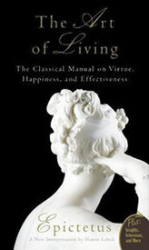 The Art of Living - The Classical Mannual on Virtue, Happiness, and Effectiveness
