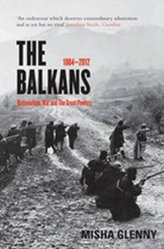 The Balkans : 1804 - 2012: Nationalism, War and the Great Powers