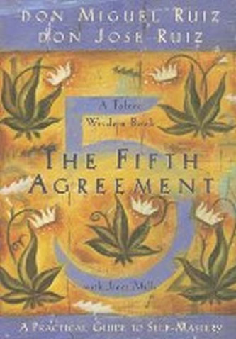 The Fifth Agreement: A Practical Guide to Self-Mastery - Miguel Don Ruiz