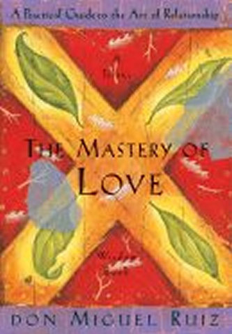 The Mastery of Love: A Practical Guide to the Art of Relationship - Miguel Don Ruiz