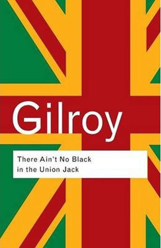 There Ain´t No Black in the Union Jack - Gilroy, Paul