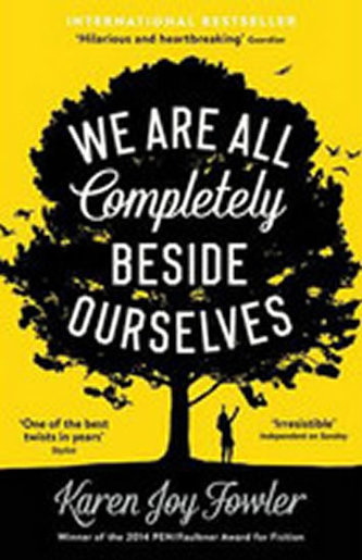 We are All Completely Beside Ourselves - Karen Joy Fowlerová