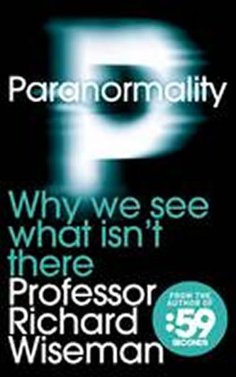 Paranormality - Why We See What Isn´t There - Richard Wiseman