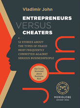 Entrepreneurs versus Cheaters - 52 Stories About the Types of Fraud Most Frequently Committed Against Serious Businesspeople