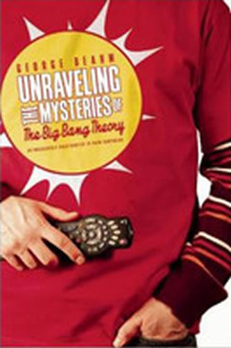 Unraveling the Mysteries of the Big Bang Theory - George Beahm