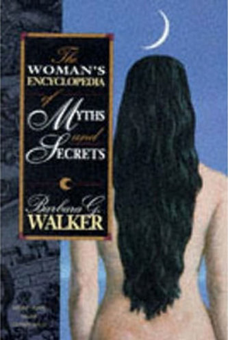 The Woman´s Encyclopedia of Myths and Secrets - Walker Barbara G.