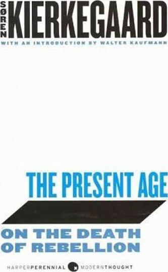 The Present Age : On the Death of Rebellion - Soren Kierkegaard